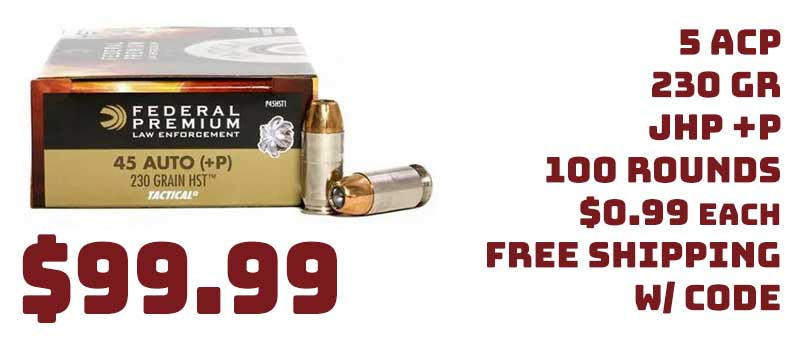 Federal HST 45ACP 230Gr JHP +P 100 Rounds $99.99 FREE S&H