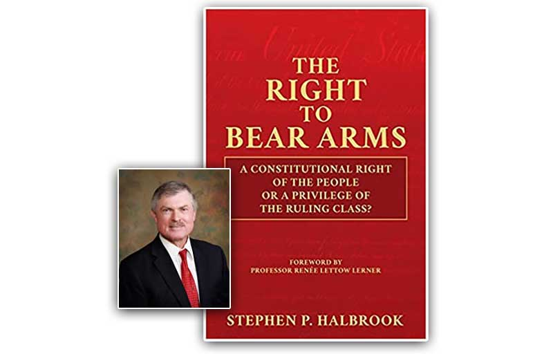 """Halbrook's """"The Right To Bear Arms"""" More Than a Scholarly Treatise on RKBA"""